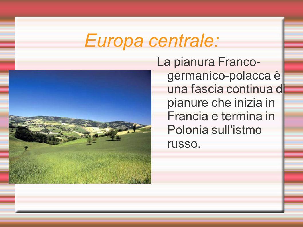 Europa centrale: La pianura Franco-germanico-polacca è una fascia continua di pianure che inizia in Francia e termina in Polonia sull istmo russo.