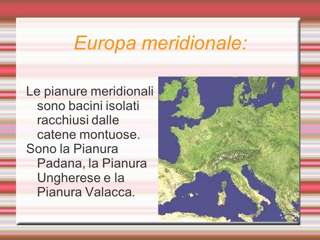 Europa meridionale: Le pianure meridionali sono bacini isolati racchiusi dalle catene montuose.