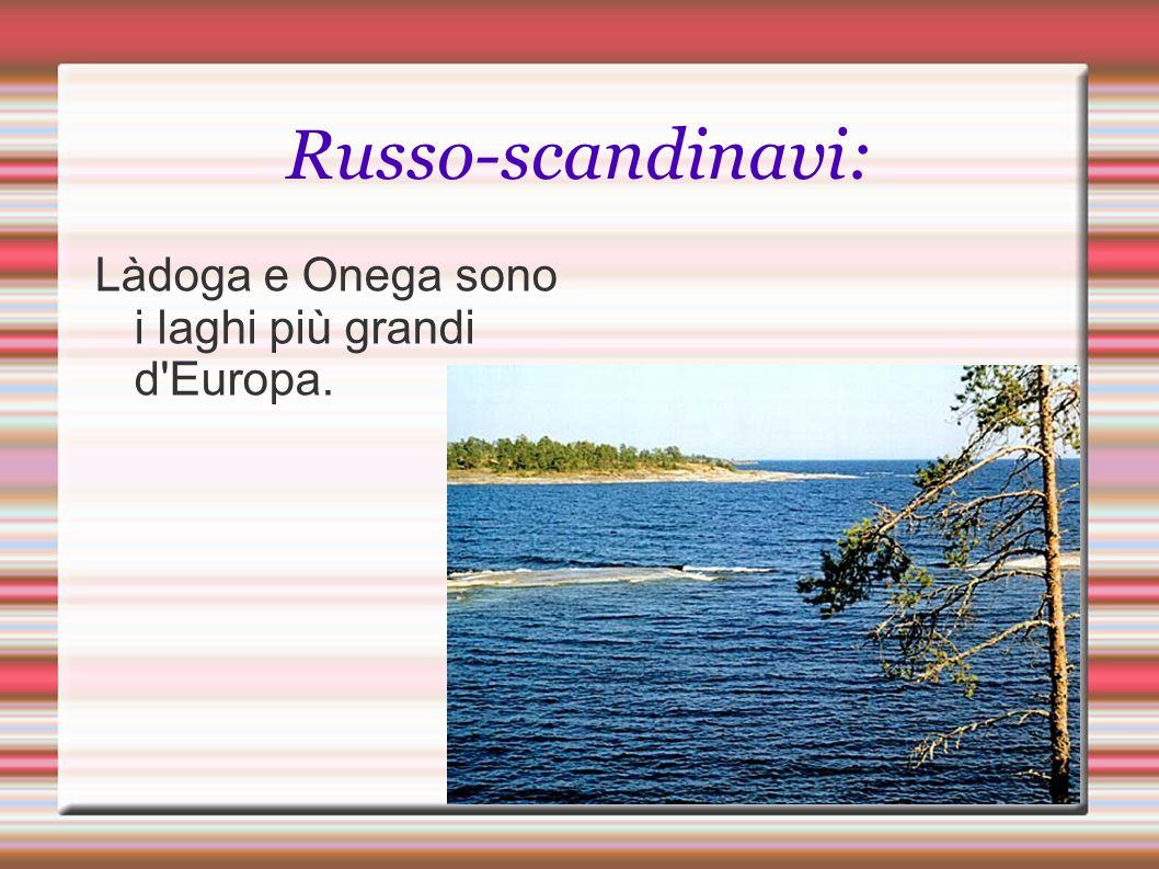 Russo-scandinavi: Làdoga e Onega sono i laghi più grandi d Europa.