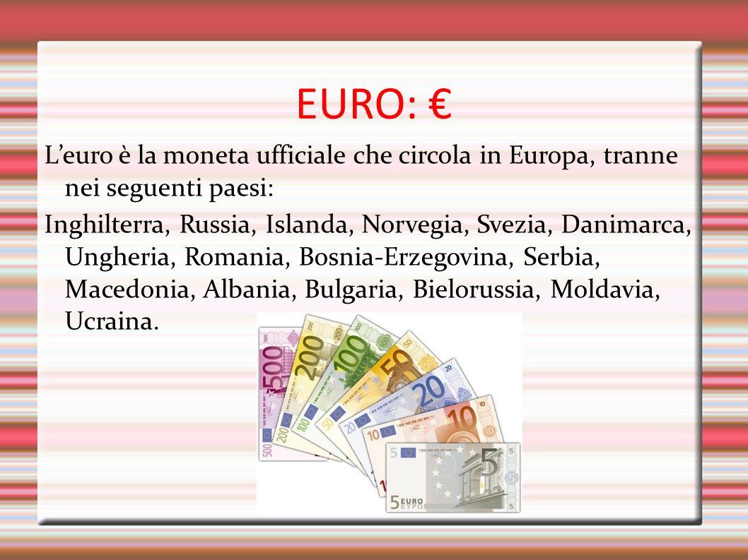 EURO: € L'euro è la moneta ufficiale che circola in Europa, tranne nei seguenti paesi: