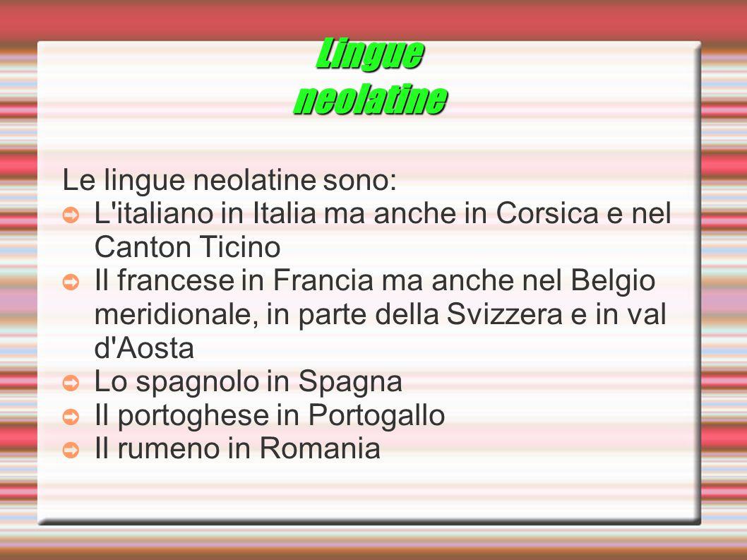 Lingue neolatine Le lingue neolatine sono: