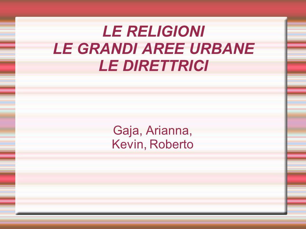 LE RELIGIONI LE GRANDI AREE URBANE LE DIRETTRICI
