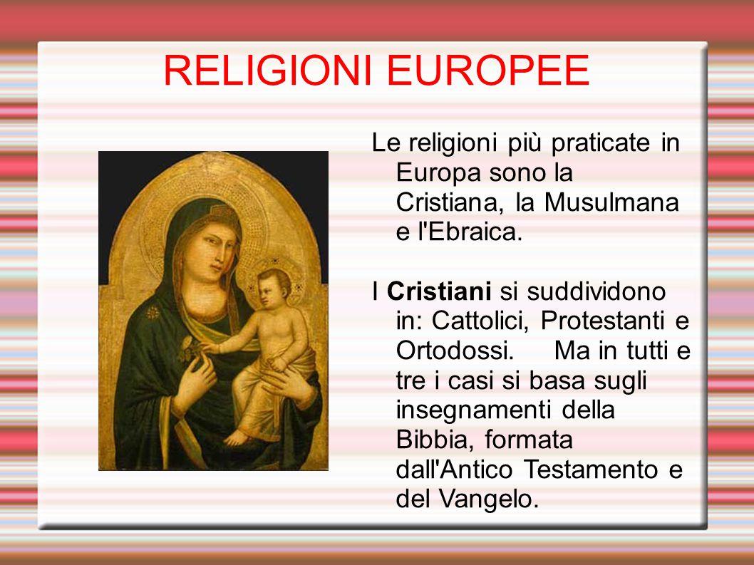 RELIGIONI EUROPEE Le religioni più praticate in Europa sono la Cristiana, la Musulmana e l Ebraica.