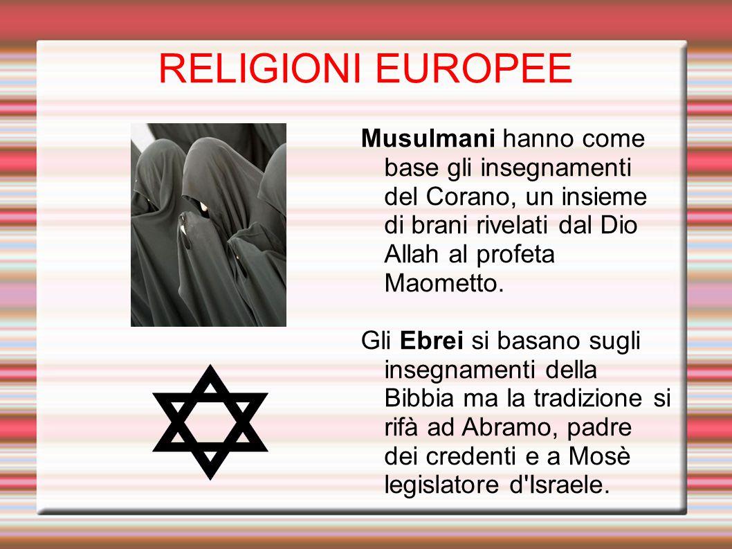 RELIGIONI EUROPEE Musulmani hanno come base gli insegnamenti del Corano, un insieme di brani rivelati dal Dio Allah al profeta Maometto.