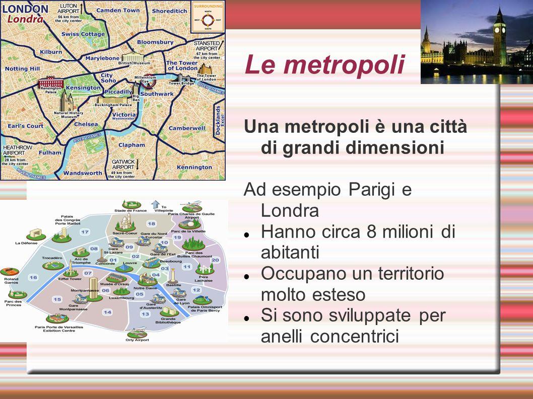 Le metropoli Una metropoli è una città di grandi dimensioni