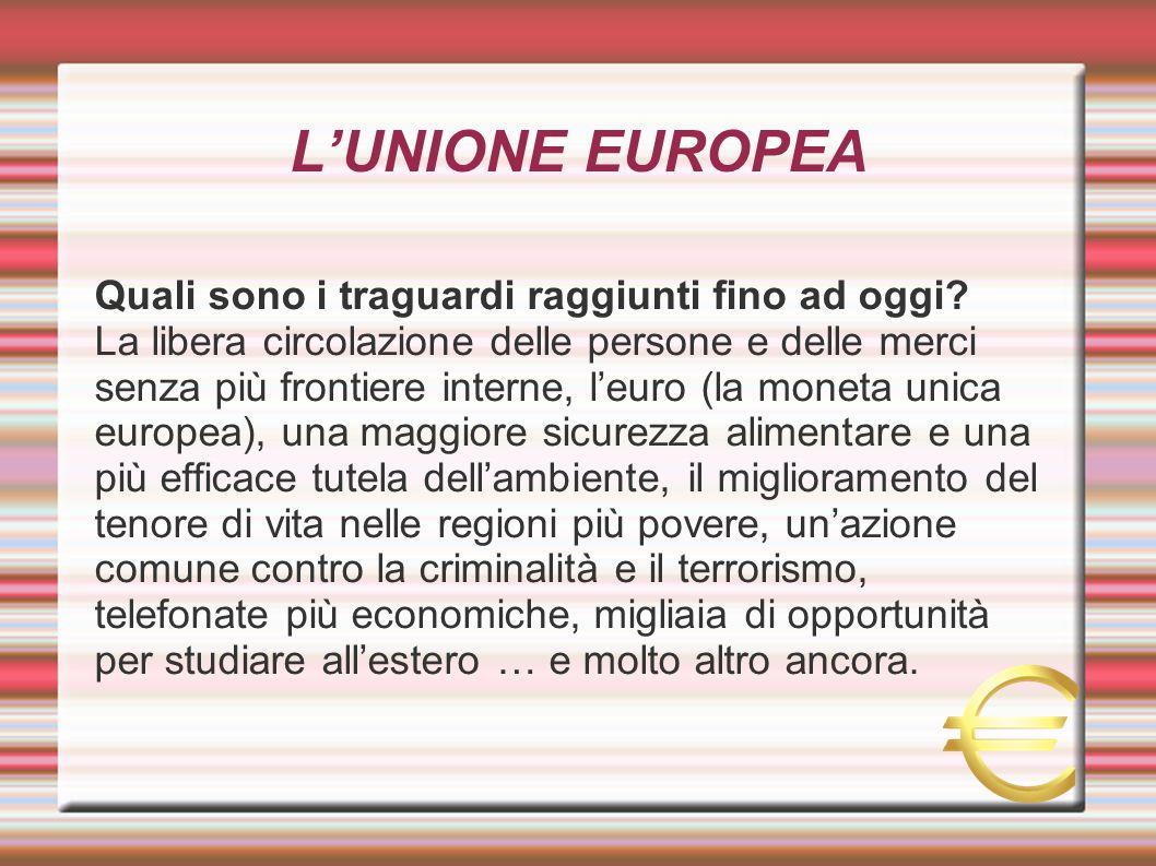 L'UNIONE EUROPEA Quali sono i traguardi raggiunti fino ad oggi