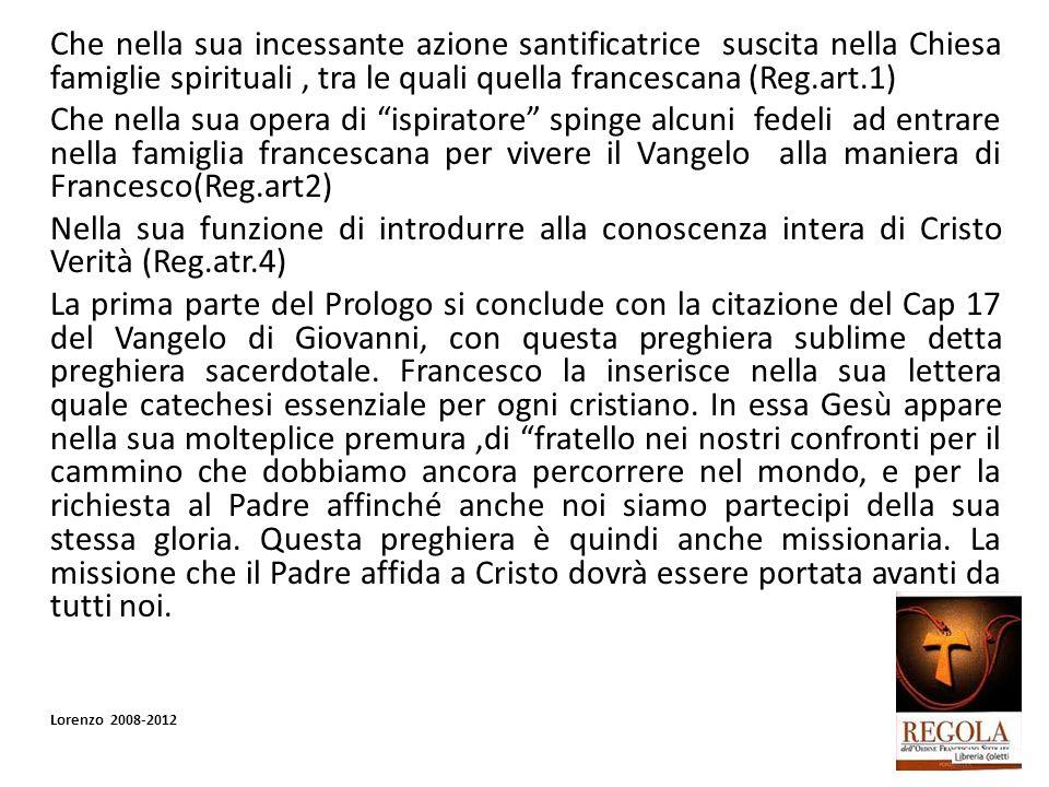 Che nella sua incessante azione santificatrice suscita nella Chiesa famiglie spirituali , tra le quali quella francescana (Reg.art.1)