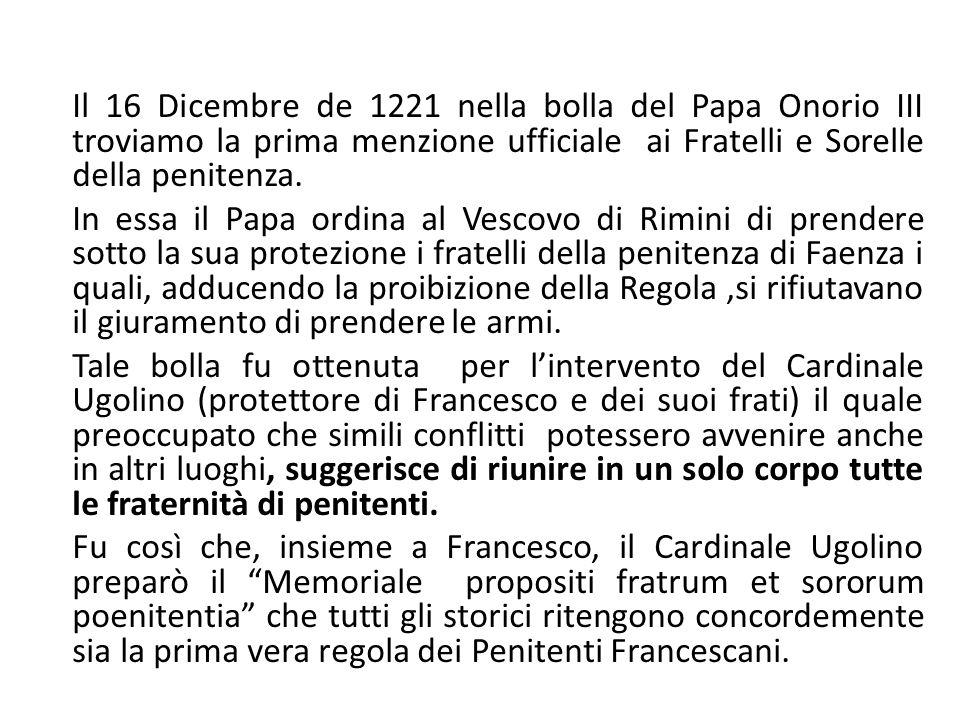 Il 16 Dicembre de 1221 nella bolla del Papa Onorio III troviamo la prima menzione ufficiale ai Fratelli e Sorelle della penitenza.