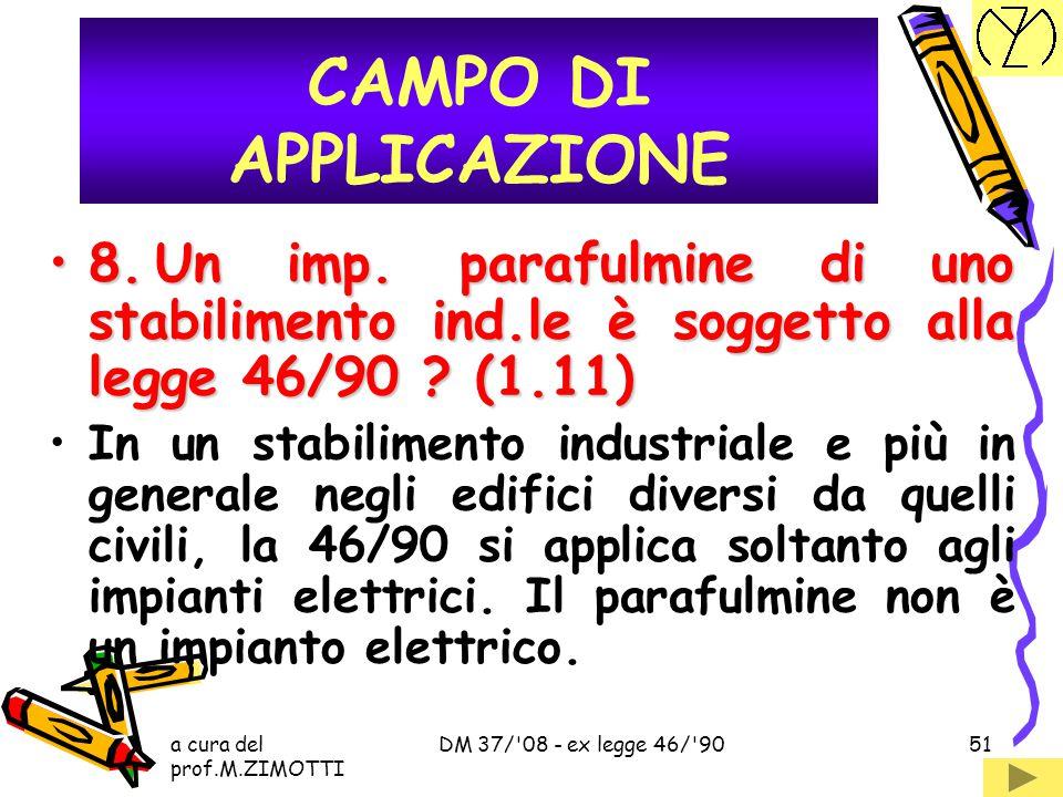 CAMPO DI APPLICAZIONE 8. Un imp. parafulmine di uno stabilimento ind.le è soggetto alla legge 46/90 (1.11)