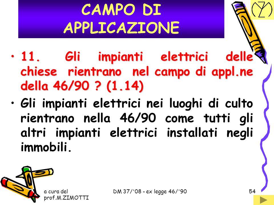 CAMPO DI APPLICAZIONE 11. Gli impianti elettrici delle chiese rientrano nel campo di appl.ne della 46/90 (1.14)