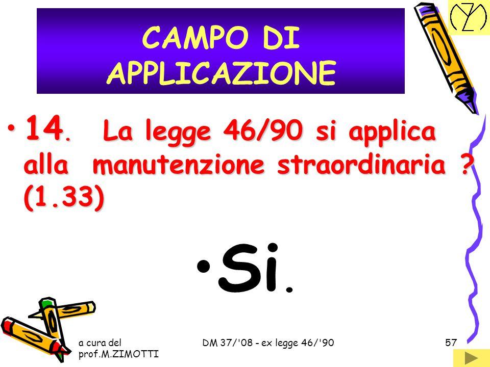 CAMPO DI APPLICAZIONE 14. La legge 46/90 si applica alla manutenzione straordinaria (1.33) Si. a cura del prof.M.ZIMOTTI.