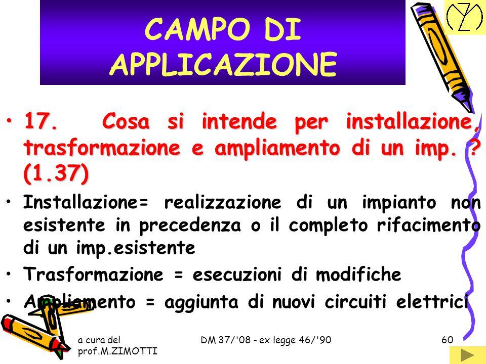 CAMPO DI APPLICAZIONE 17. Cosa si intende per installazione, trasformazione e ampliamento di un imp. (1.37)