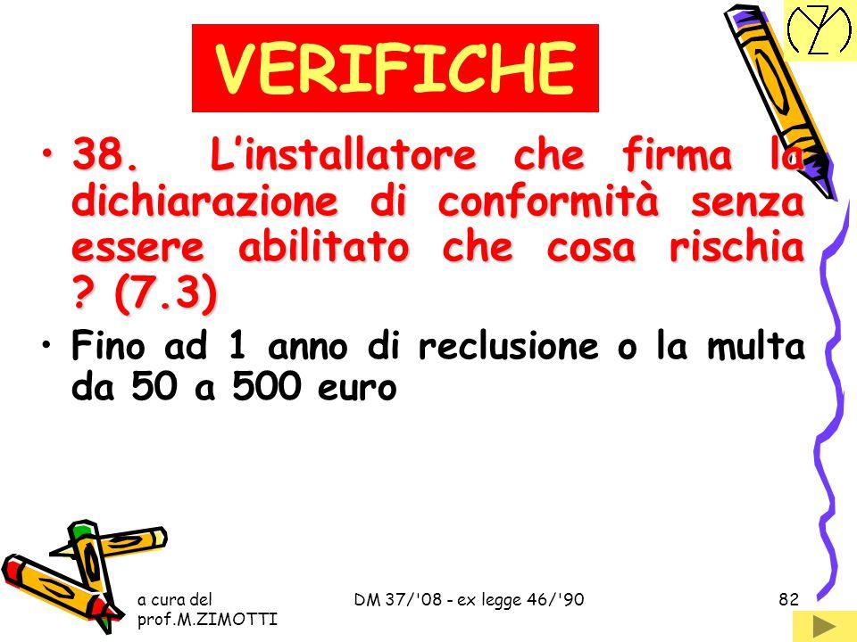 VERIFICHE 38. L'installatore che firma la dichiarazione di conformità senza essere abilitato che cosa rischia (7.3)