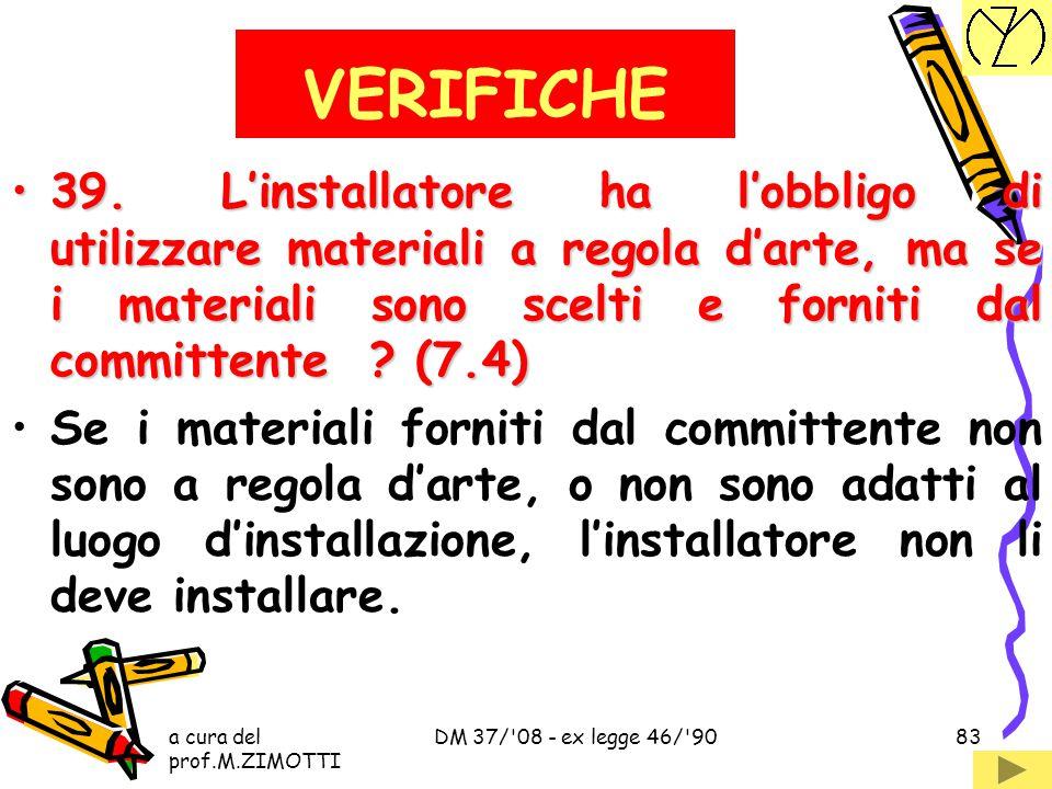 VERIFICHE 39. L'installatore ha l'obbligo di utilizzare materiali a regola d'arte, ma se i materiali sono scelti e forniti dal committente (7.4)