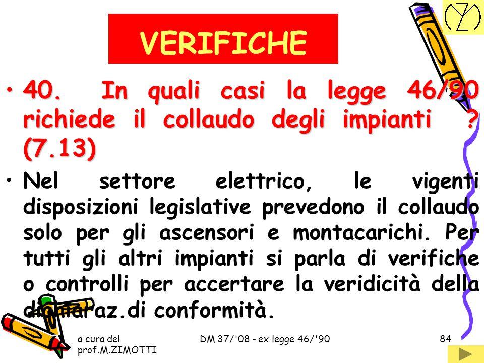 VERIFICHE 40. In quali casi la legge 46/90 richiede il collaudo degli impianti (7.13)