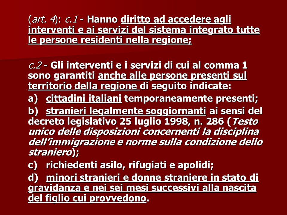 (art. 4): c.1 - Hanno diritto ad accedere agli interventi e ai servizi del sistema integrato tutte le persone residenti nella regione;