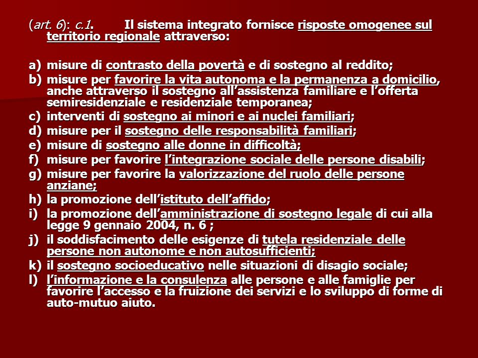 (art. 6): c.1. Il sistema integrato fornisce risposte omogenee sul territorio regionale attraverso: