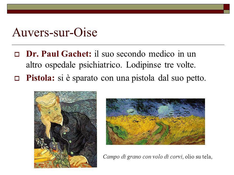 Auvers-sur-Oise Dr. Paul Gachet: il suo secondo medico in un altro ospedale psichiatrico. Lodipinse tre volte.