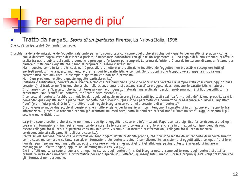 Per saperne di piu' Tratto da Penge S., Storia di un ipertesto, Firenze, La Nuova Italia, 1996. Che cos è un ipertesto Domanda non facile.