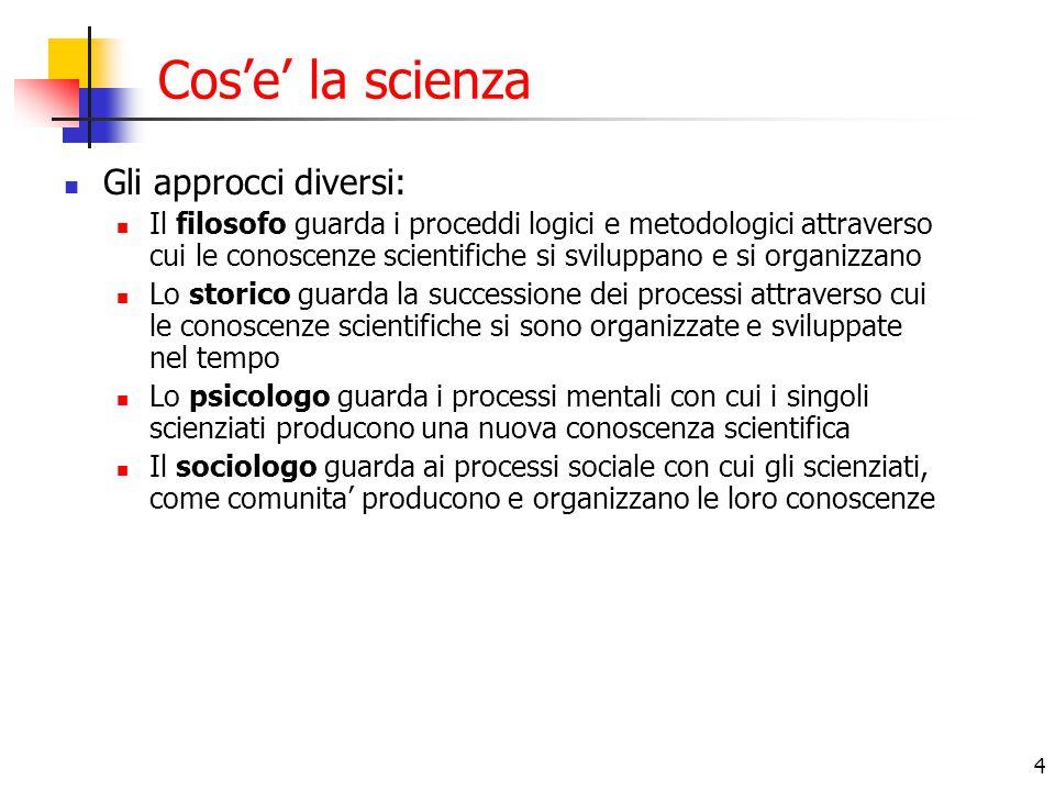 Cos'e' la scienza Gli approcci diversi:
