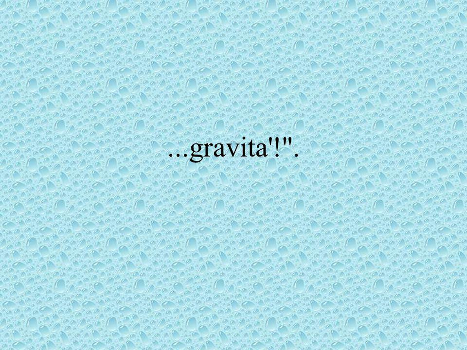 ...gravita ! .