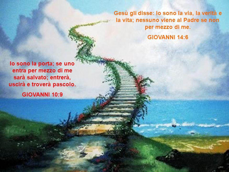 Gesù gli disse: Io sono la via, la verità e la vita; nessuno viene al Padre se non per mezzo di me.