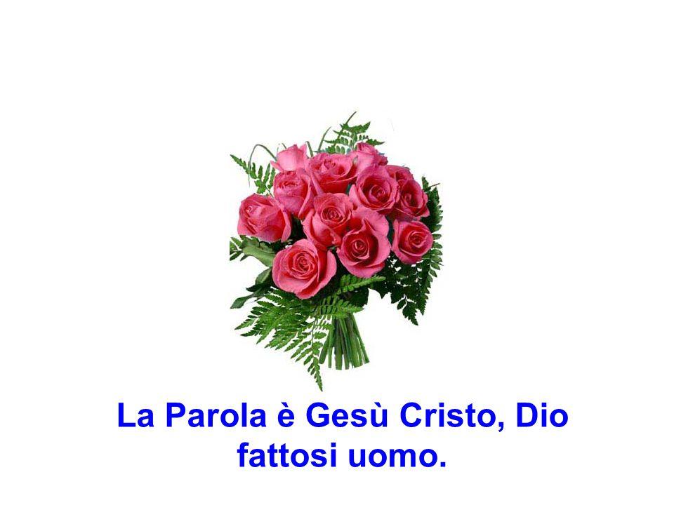 La Parola è Gesù Cristo, Dio fattosi uomo.