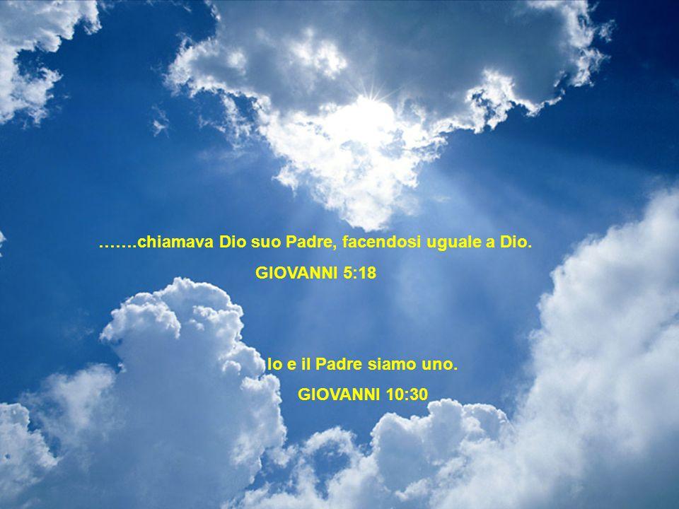 …….chiamava Dio suo Padre, facendosi uguale a Dio.