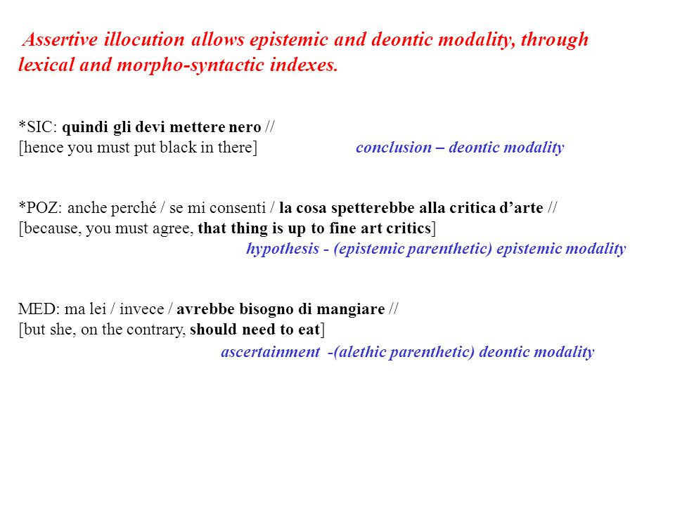 Assertive illocution allows epistemic and deontic modality, through lexical and morpho-syntactic indexes.
