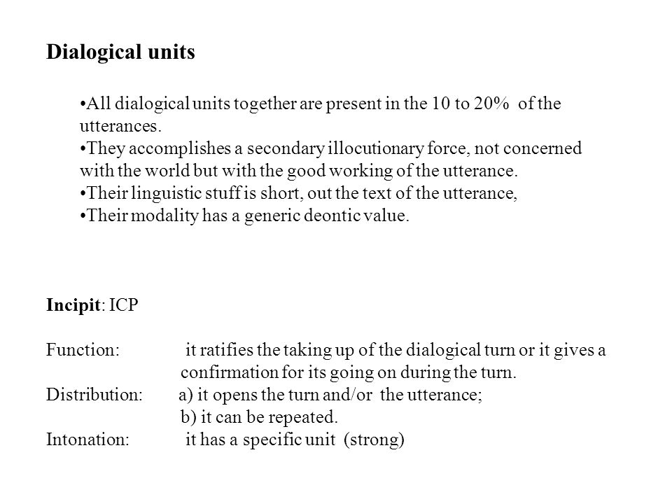 Dialogical units All dialogical units together are present in the 10 to 20% of the utterances.