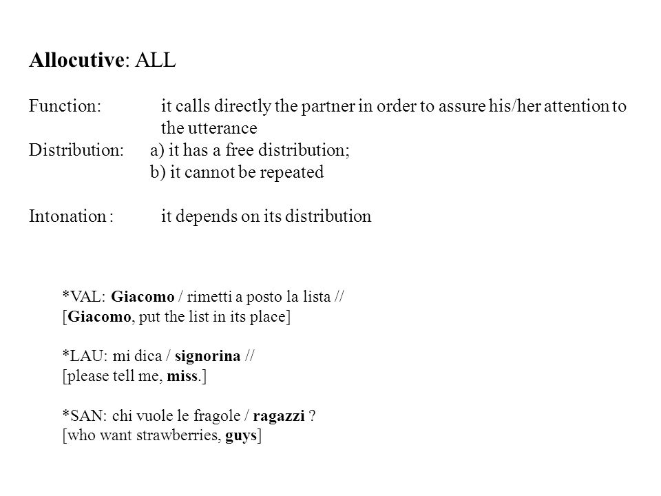 Allocutive: ALL. Function: it calls directly the partner in order to assure his/her attention to the utterance.