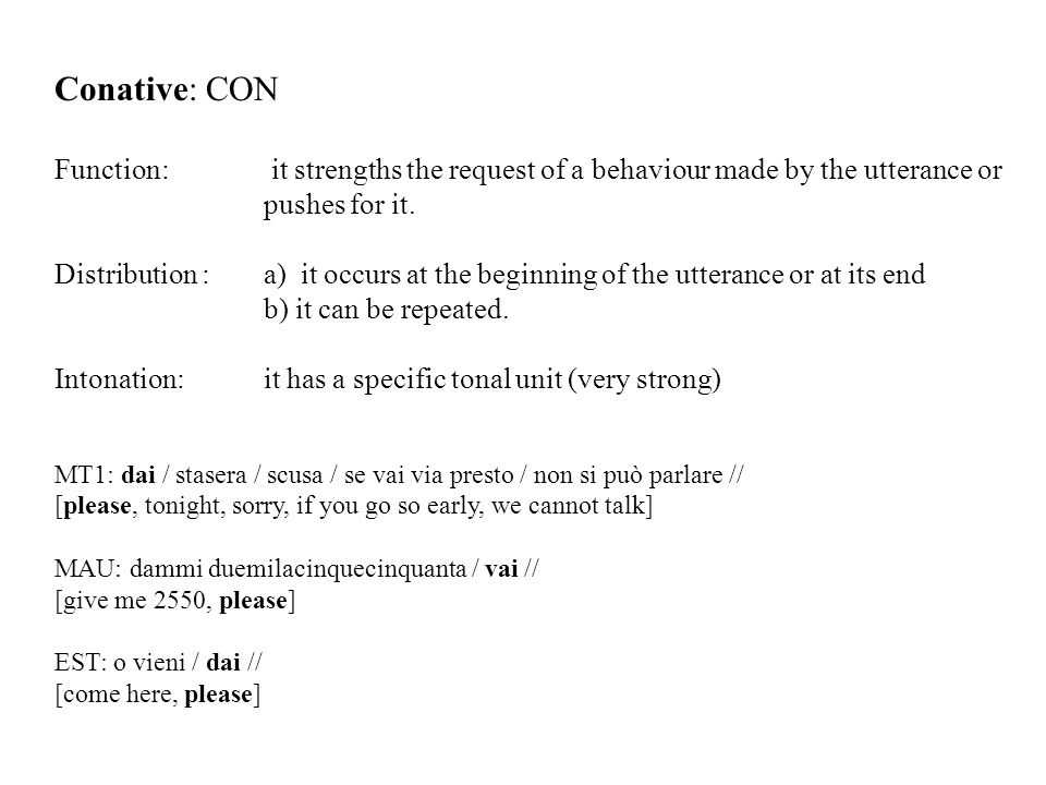 Conative: CON Function: it strengths the request of a behaviour made by the utterance or pushes for it.