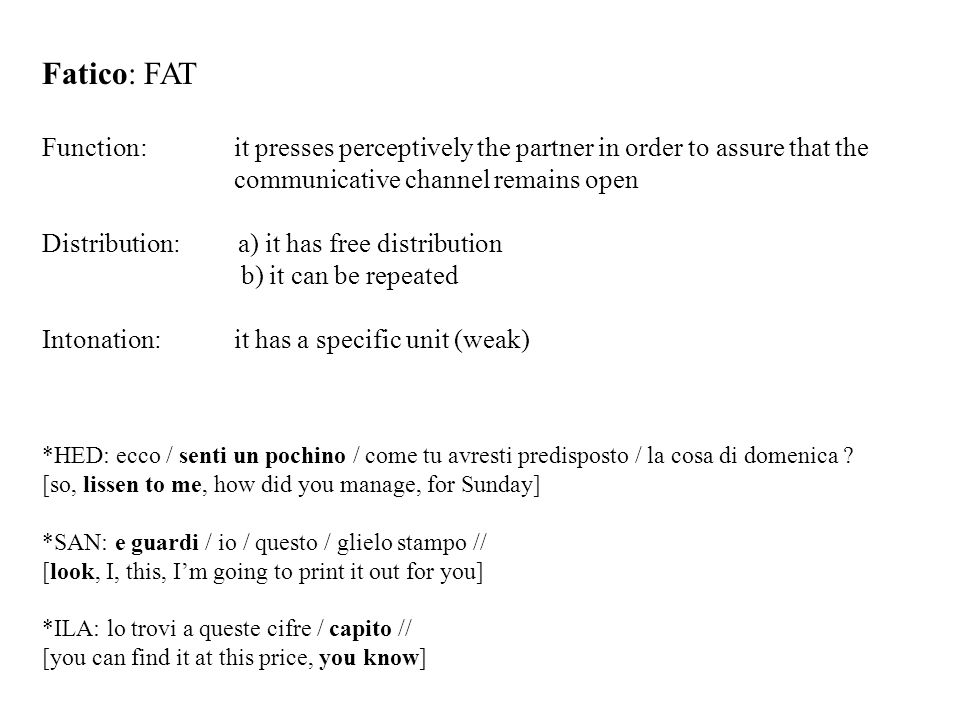 Fatico: FAT Function: it presses perceptively the partner in order to assure that the communicative channel remains open.