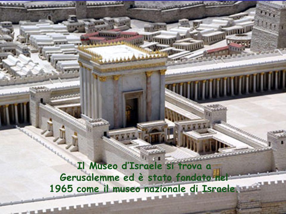 Il Museo d'Israele si trova a Gerusalemme ed è stato fondato nel 1965 come il museo nazionale di Israele.
