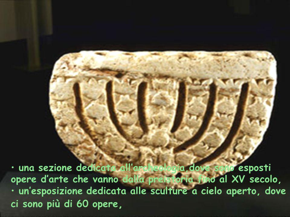 una sezione dedicata all'archeologia,dove sono esposti opere d'arte che vanno dalla preistoria fino al XV secolo,