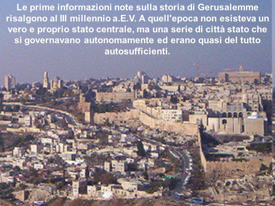 Le prime informazioni note sulla storia di Gerusalemme risalgono al III millennio a.E.V.