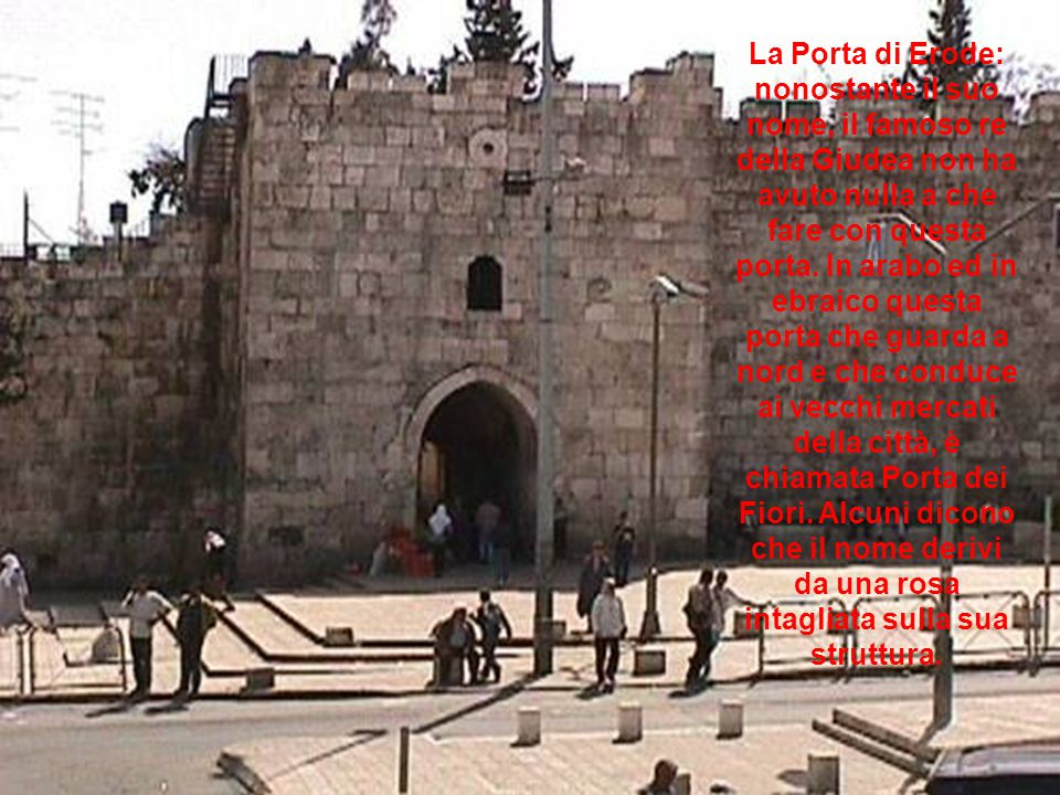 La Porta di Erode: nonostante il suo nome, il famoso re della Giudea non ha avuto nulla a che fare con questa porta.