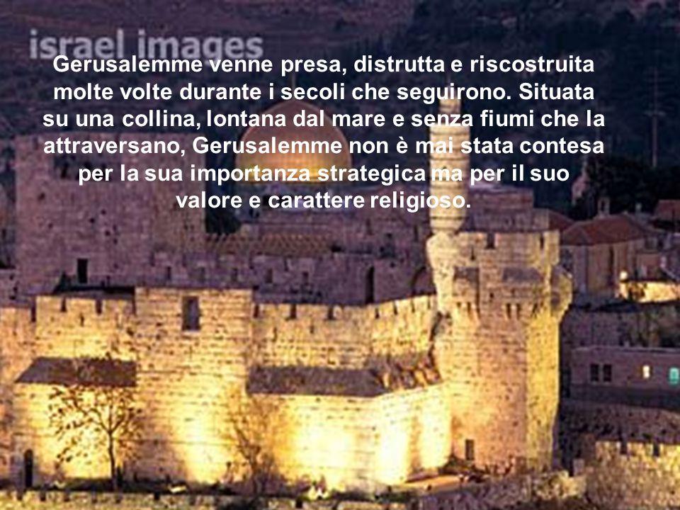 Gerusalemme venne presa, distrutta e riscostruita molte volte durante i secoli che seguirono.