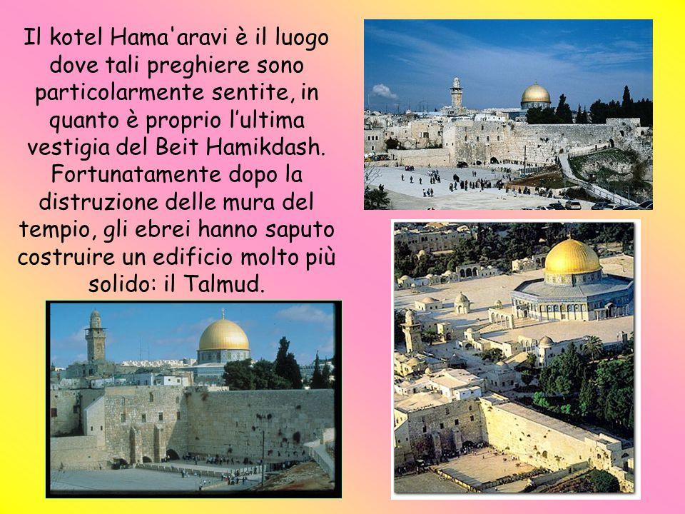 Il kotel Hama aravi è il luogo dove tali preghiere sono particolarmente sentite, in quanto è proprio l'ultima vestigia del Beit Hamikdash.