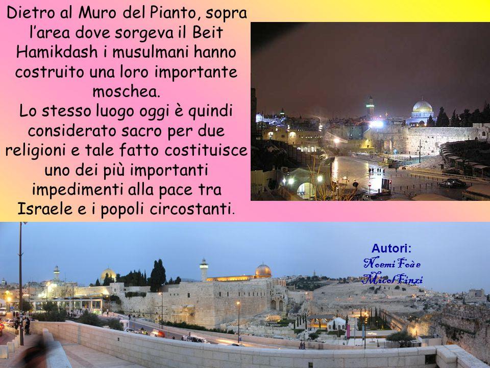 Dietro al Muro del Pianto, sopra l'area dove sorgeva il Beit Hamikdash i musulmani hanno costruito una loro importante moschea.