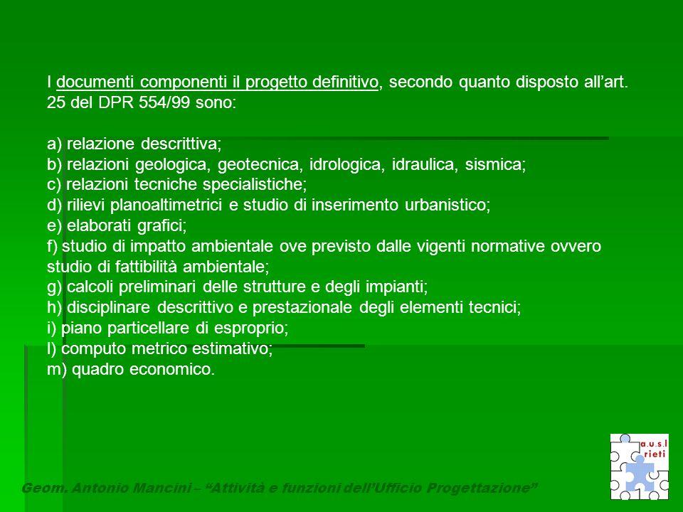 I documenti componenti il progetto definitivo, secondo quanto disposto all'art. 25 del DPR 554/99 sono: