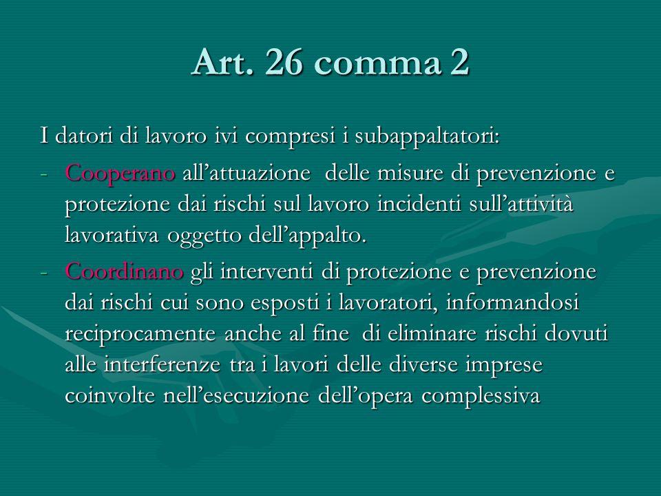 Art. 26 comma 2 I datori di lavoro ivi compresi i subappaltatori: