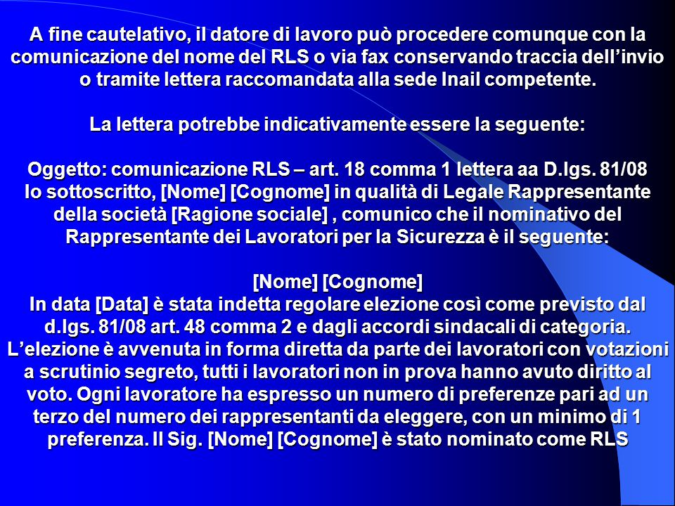 A fine cautelativo, il datore di lavoro può procedere comunque con la comunicazione del nome del RLS o via fax conservando traccia dell'invio o tramite lettera raccomandata alla sede Inail competente.