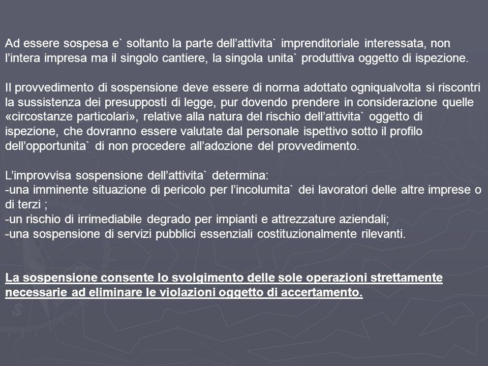 Ad essere sospesa e` soltanto la parte dell'attivita` imprenditoriale interessata, non l'intera impresa ma il singolo cantiere, la singola unita` produttiva oggetto di ispezione.