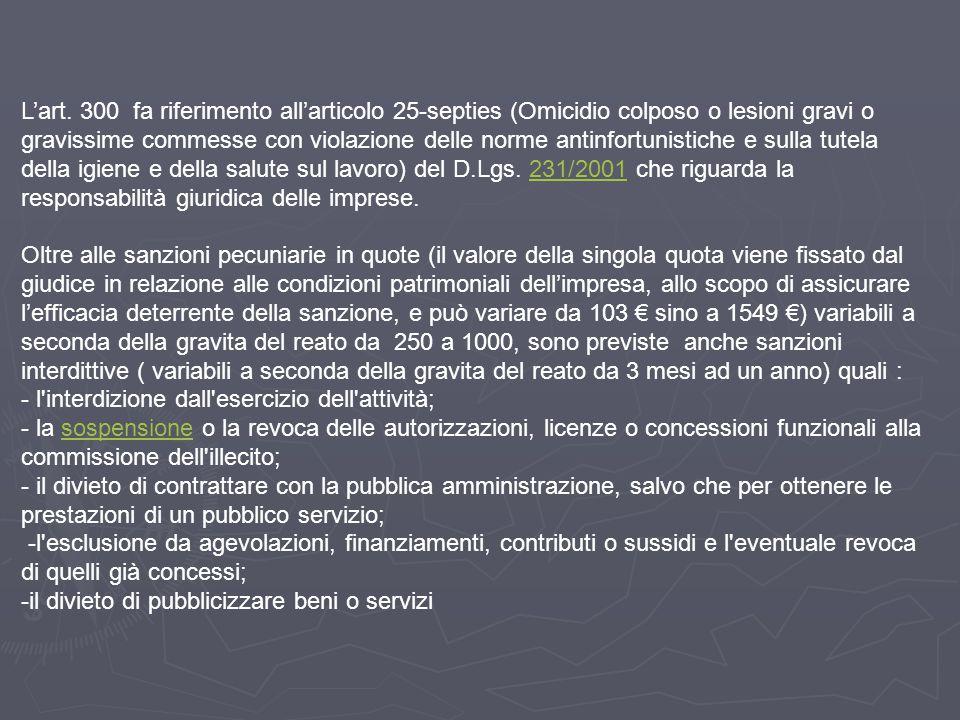 L'art. 300 fa riferimento all'articolo 25-septies (Omicidio colposo o lesioni gravi o gravissime commesse con violazione delle norme antinfortunistiche e sulla tutela della igiene e della salute sul lavoro) del D.Lgs. 231/2001 che riguarda la responsabilità giuridica delle imprese.