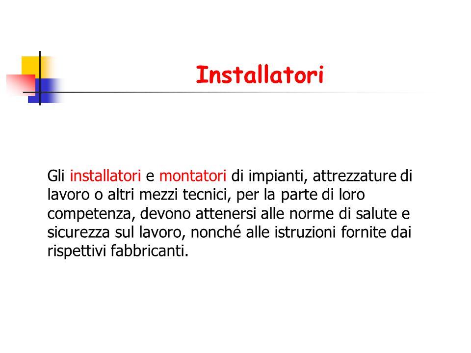 Installatori Gli installatori e montatori di impianti, attrezzature di lavoro o altri mezzi tecnici, per la parte di loro.