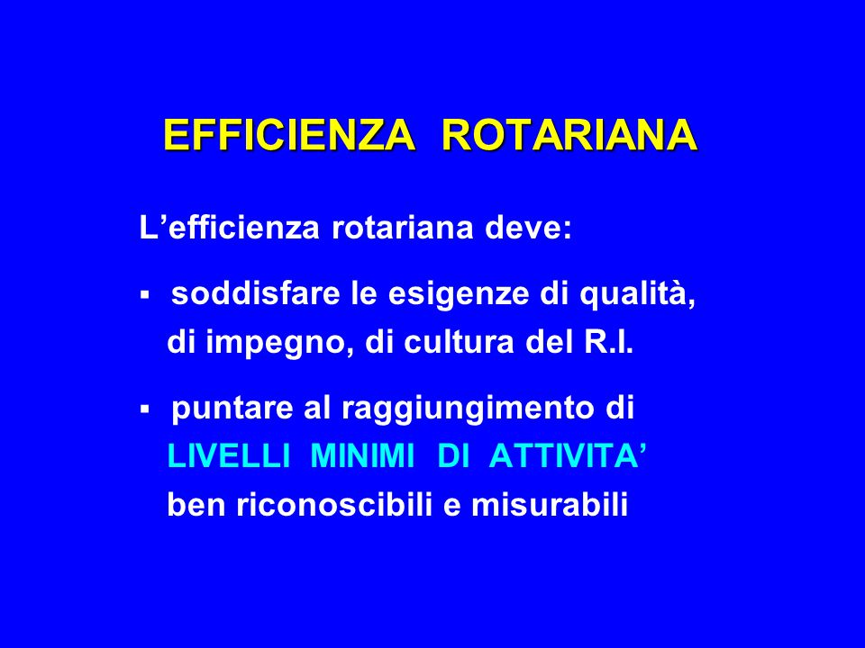 EFFICIENZA ROTARIANA L'efficienza rotariana deve: