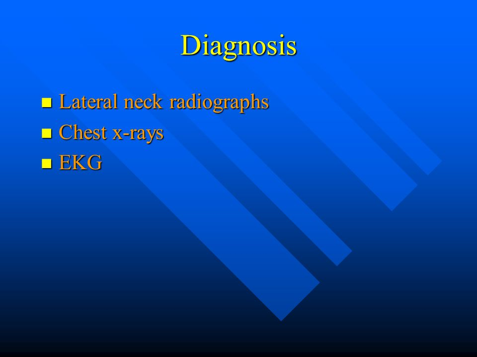Diagnosis Lateral neck radiographs Chest x-rays EKG