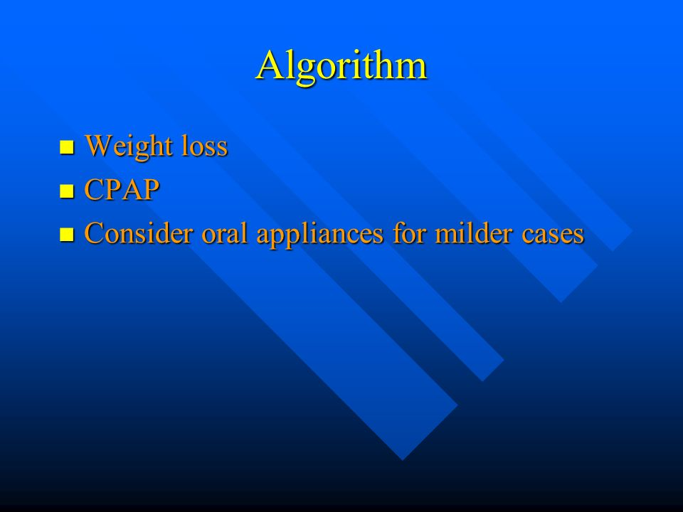 Algorithm Weight loss CPAP Consider oral appliances for milder cases