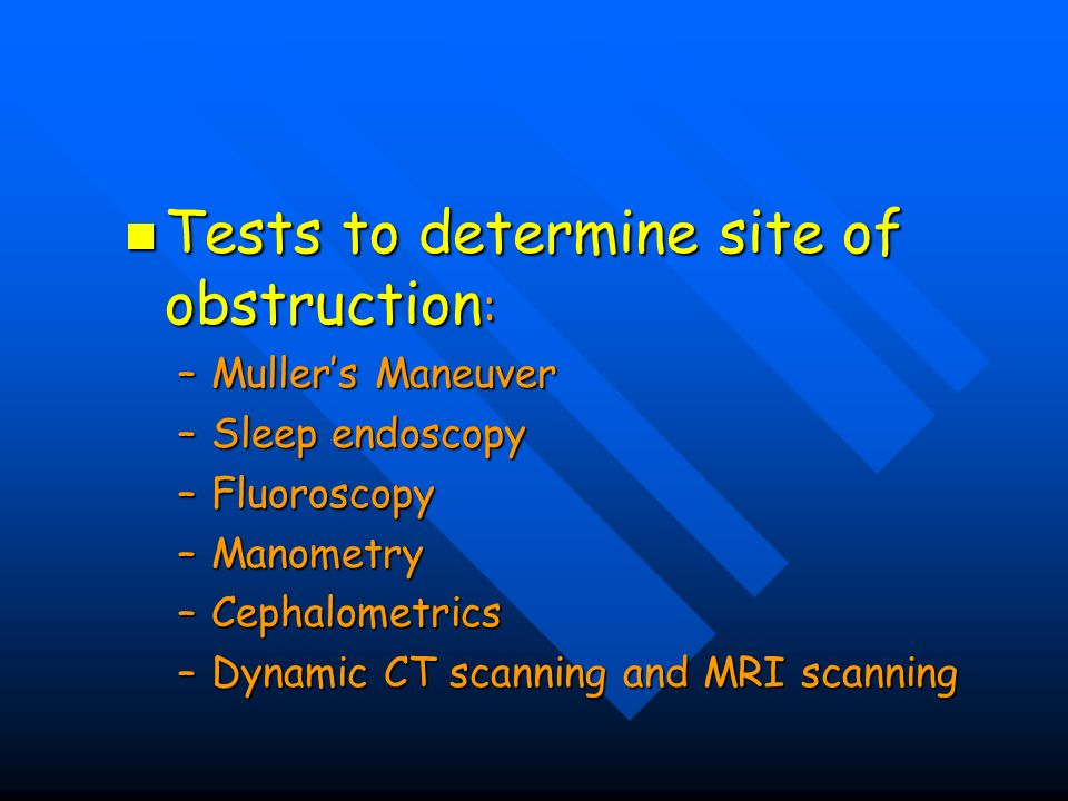 Tests to determine site of obstruction:
